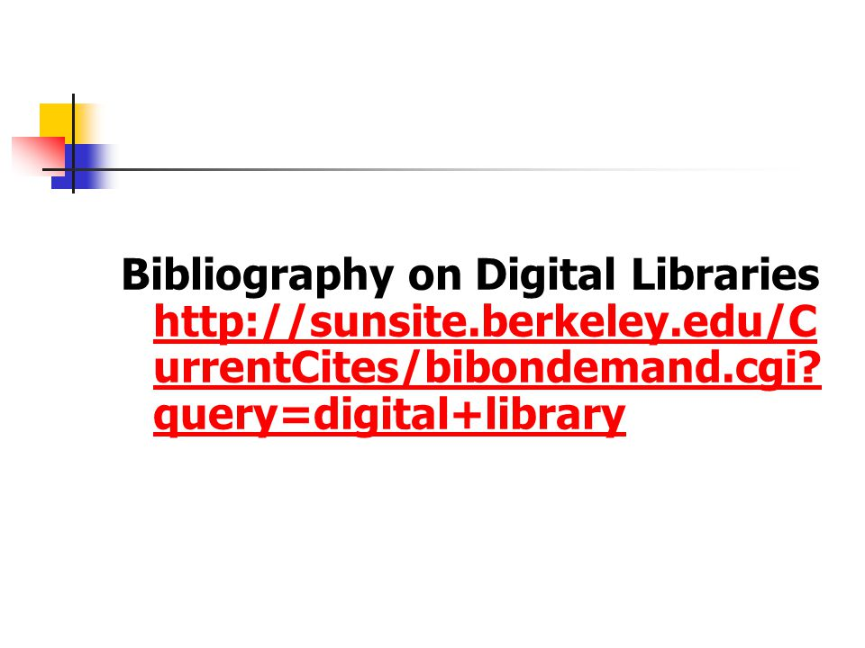 Bibliography on Digital Libraries http://sunsite. berkeley