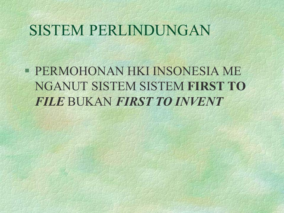 SISTEM PERLINDUNGAN PERMOHONAN HKI INSONESIA ME NGANUT SISTEM SISTEM FIRST TO FILE BUKAN FIRST TO INVENT.