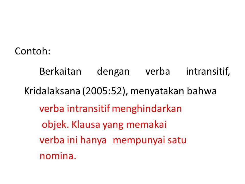 Contoh: Berkaitan dengan verba intransitif, Kridalaksana (2005:52), menyatakan bahwa. verba intransitif menghindarkan.