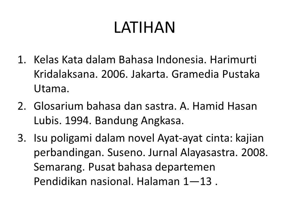 LATIHAN Kelas Kata dalam Bahasa Indonesia. Harimurti Kridalaksana. 2006. Jakarta. Gramedia Pustaka Utama.