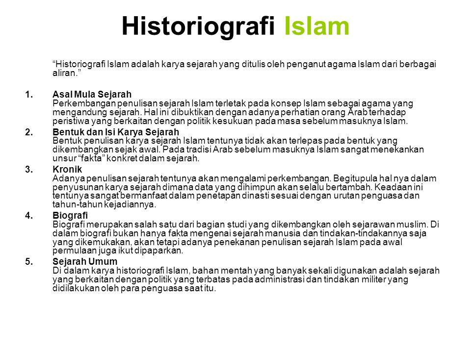 Historiografi Islam Historiografi Islam adalah karya sejarah yang ditulis oleh penganut agama Islam dari berbagai aliran.