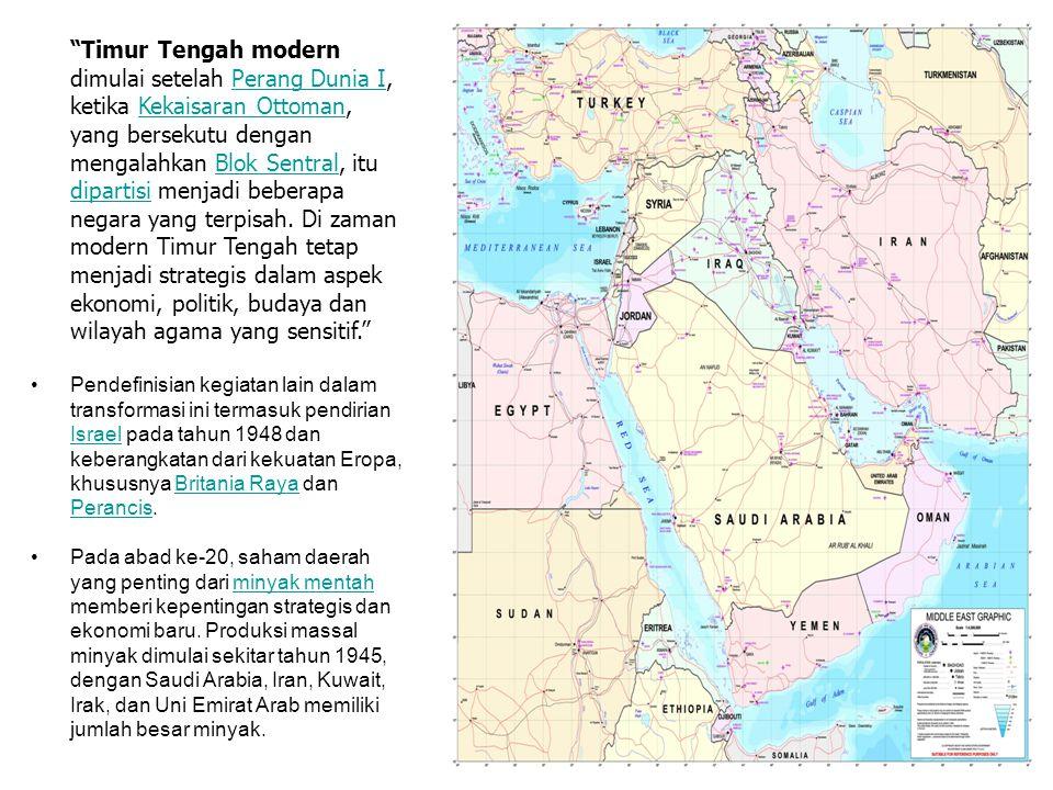 Timur Tengah modern dimulai setelah Perang Dunia I, ketika Kekaisaran Ottoman, yang bersekutu dengan mengalahkan Blok Sentral, itu dipartisi menjadi beberapa negara yang terpisah. Di zaman modern Timur Tengah tetap menjadi strategis dalam aspek ekonomi, politik, budaya dan wilayah agama yang sensitif.