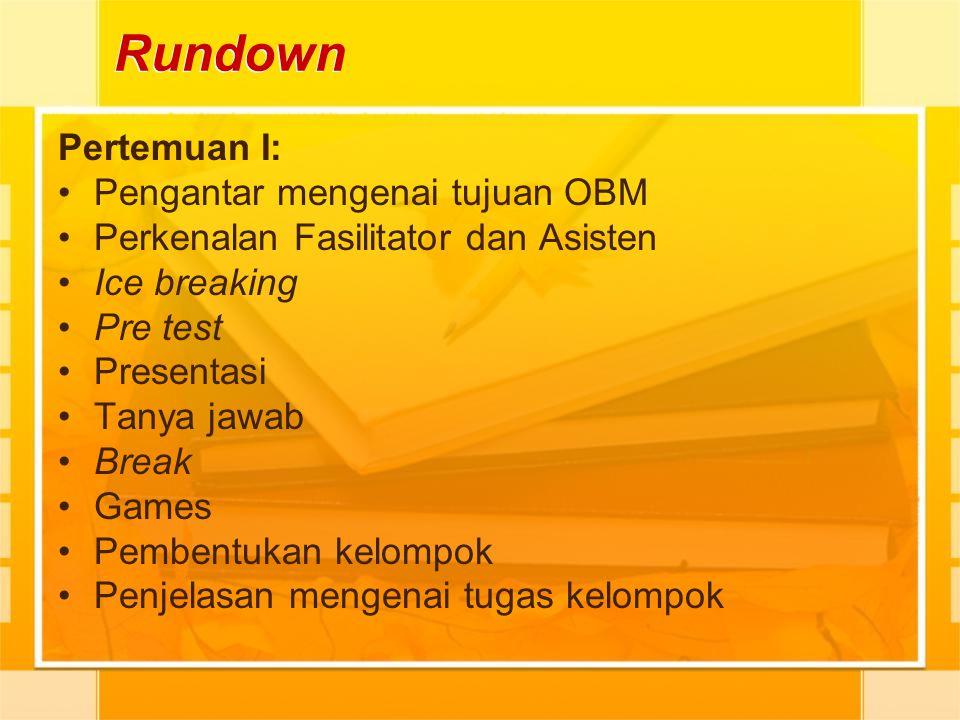 Rundown Pertemuan I: Pengantar mengenai tujuan OBM