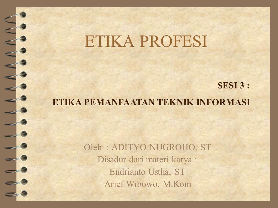 ETIKA PROFESI SESI 3 : ETIKA PEMANFAATAN TEKNIK INFORMASI