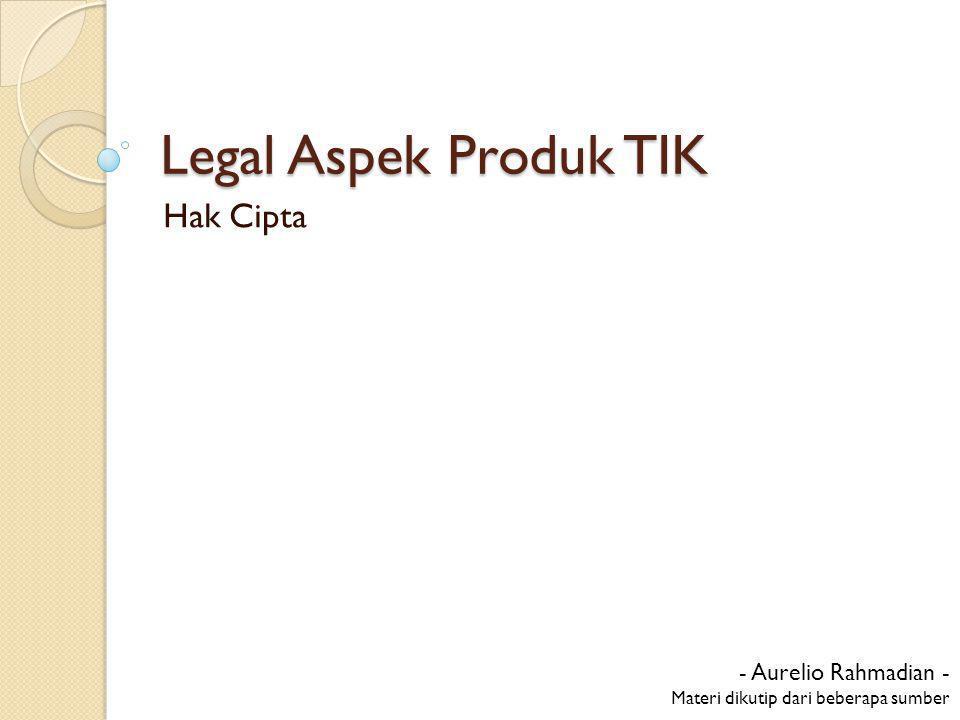 Legal Aspek Produk TIK Hak Cipta - Aurelio Rahmadian -
