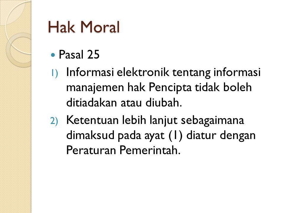 Hak Moral Pasal 25. Informasi elektronik tentang informasi manajemen hak Pencipta tidak boleh ditiadakan atau diubah.