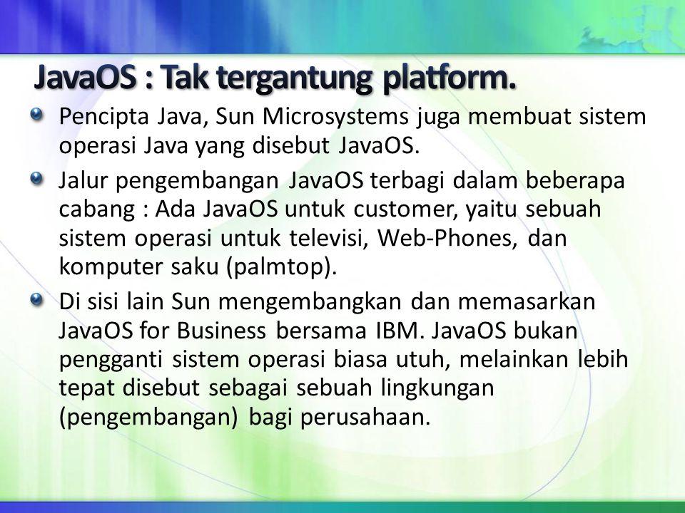 JavaOS : Tak tergantung platform.