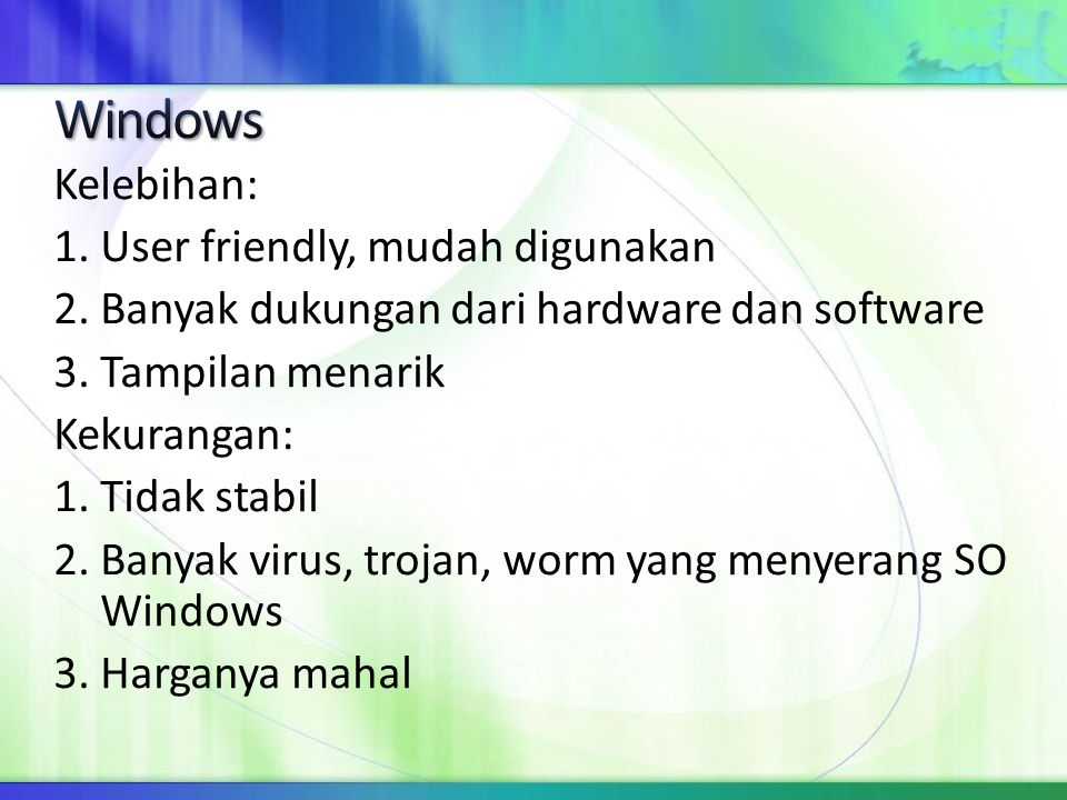 Windows Kelebihan: 1. User friendly, mudah digunakan