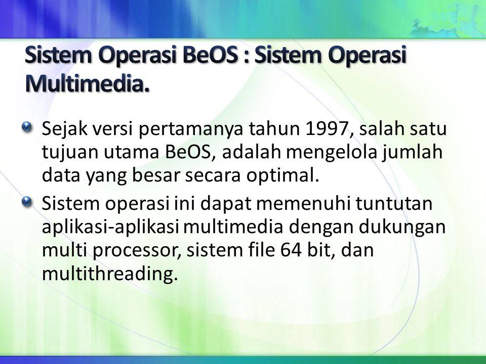 Sistem Operasi BeOS : Sistem Operasi Multimedia.