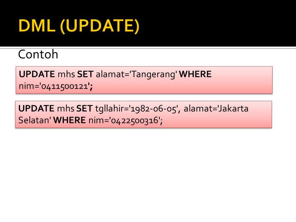 DML (UPDATE) Contoh UPDATE mhs SET alamat= Tangerang WHERE