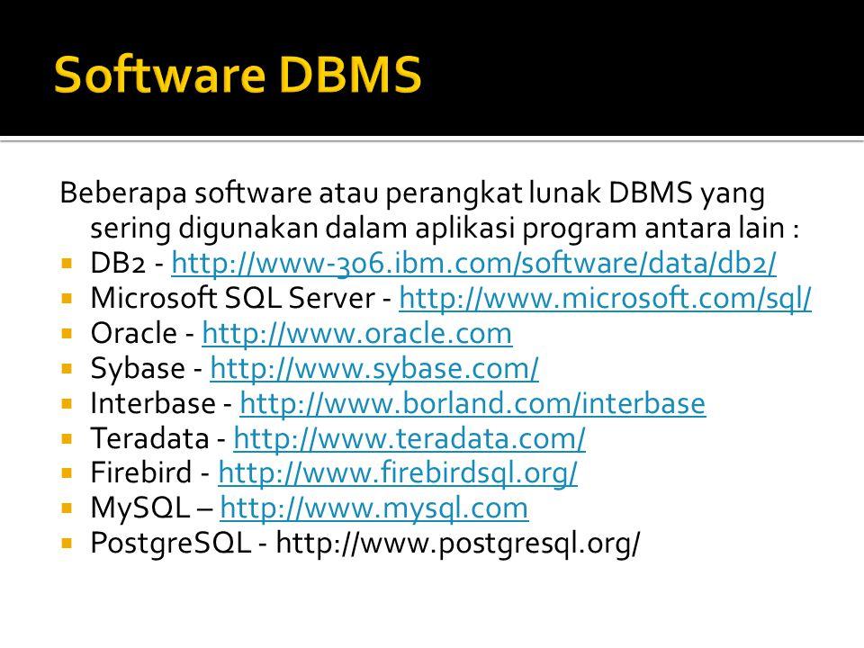 Software DBMS Beberapa software atau perangkat lunak DBMS yang sering digunakan dalam aplikasi program antara lain :