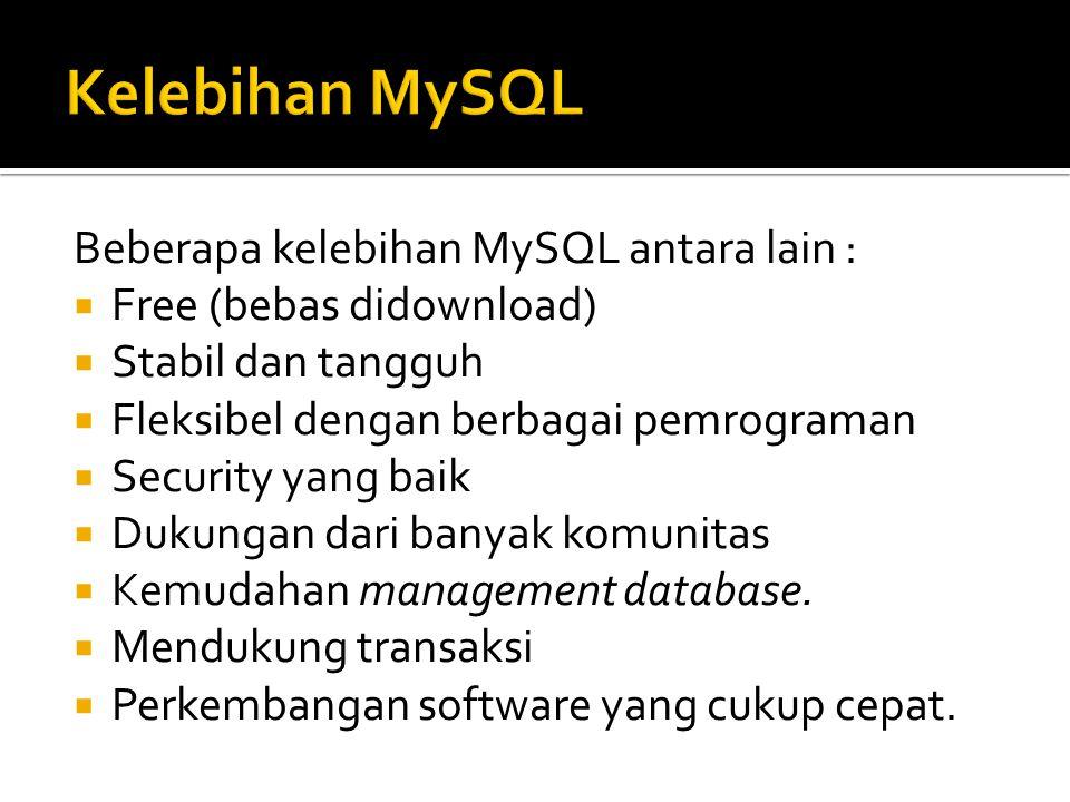 Kelebihan MySQL Beberapa kelebihan MySQL antara lain :