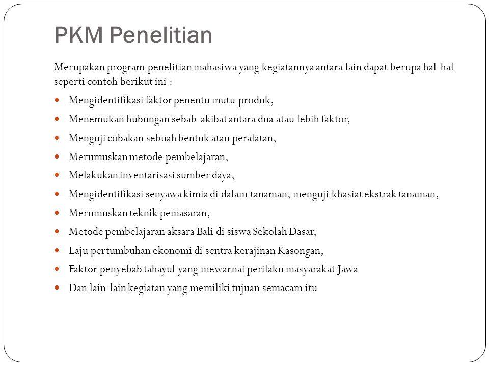PKM Penelitian Merupakan program penelitian mahasiwa yang kegiatannya antara lain dapat berupa hal-hal seperti contoh berikut ini :