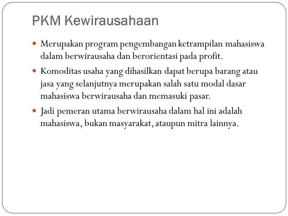 PKM Kewirausahaan Merupakan program pengembangan ketrampilan mahasiswa dalam berwirausaha dan berorientasi pada profit.