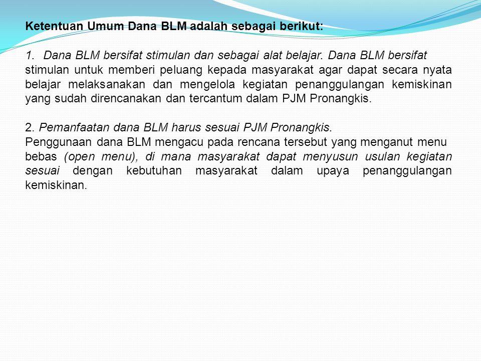 Ketentuan Umum Dana BLM adalah sebagai berikut: