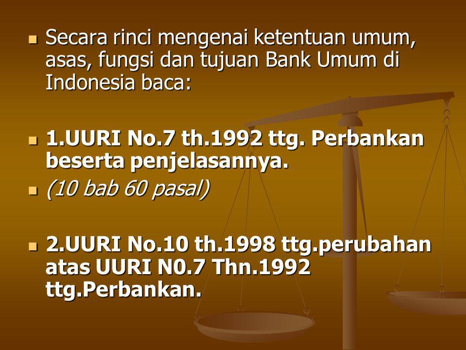 Secara rinci mengenai ketentuan umum, asas, fungsi dan tujuan Bank Umum di Indonesia baca: