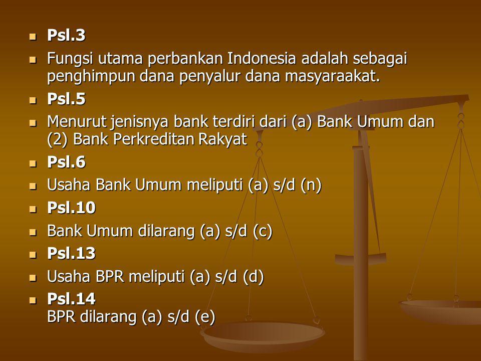 Psl.3 Fungsi utama perbankan Indonesia adalah sebagai penghimpun dana penyalur dana masyaraakat. Psl.5.