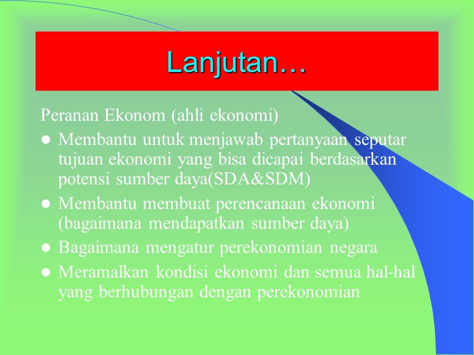 Lanjutan… Peranan Ekonom (ahli ekonomi)