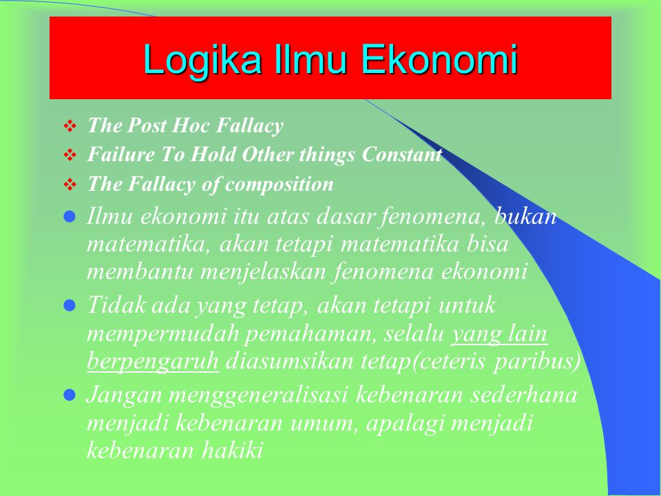 Logika Ilmu Ekonomi The Post Hoc Fallacy. Failure To Hold Other things Constant. The Fallacy of composition.