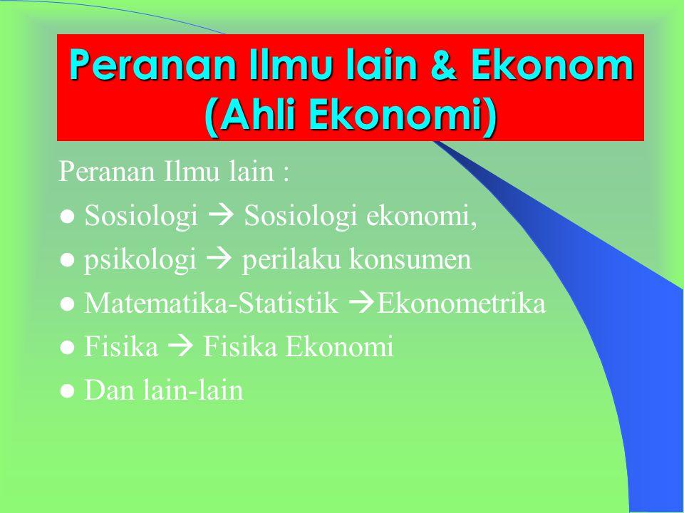 Peranan Ilmu lain & Ekonom (Ahli Ekonomi)
