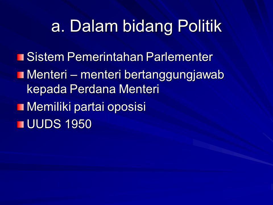a. Dalam bidang Politik Sistem Pemerintahan Parlementer
