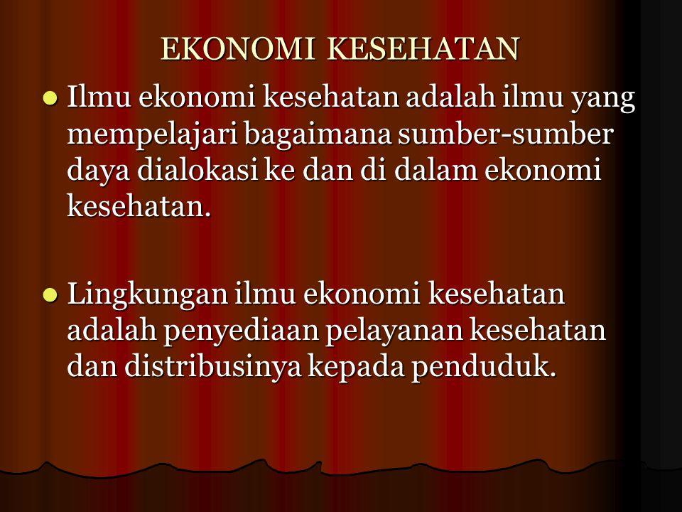 EKONOMI KESEHATAN Ilmu ekonomi kesehatan adalah ilmu yang mempelajari bagaimana sumber-sumber daya dialokasi ke dan di dalam ekonomi kesehatan.
