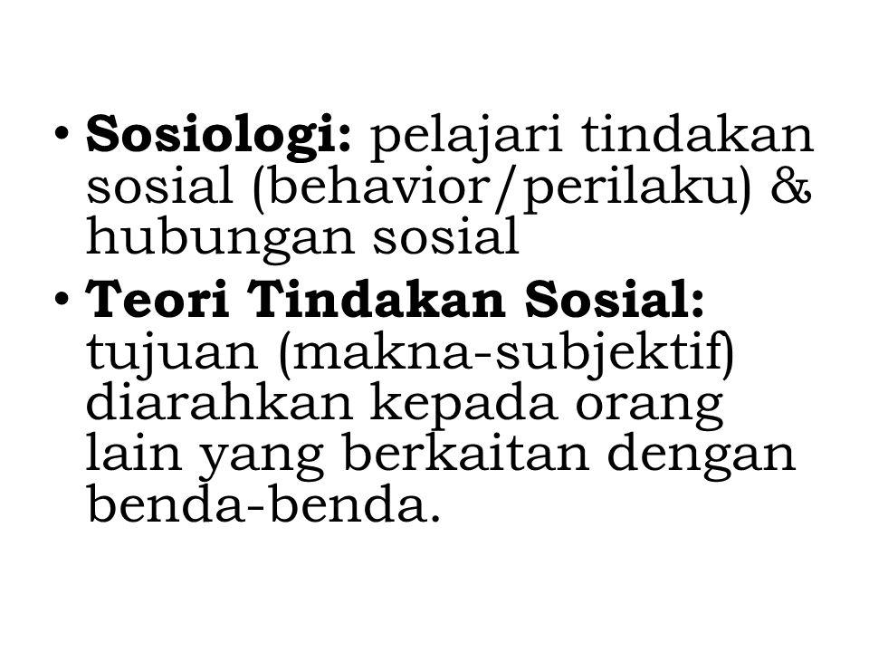Sosiologi: pelajari tindakan sosial (behavior/perilaku) & hubungan sosial
