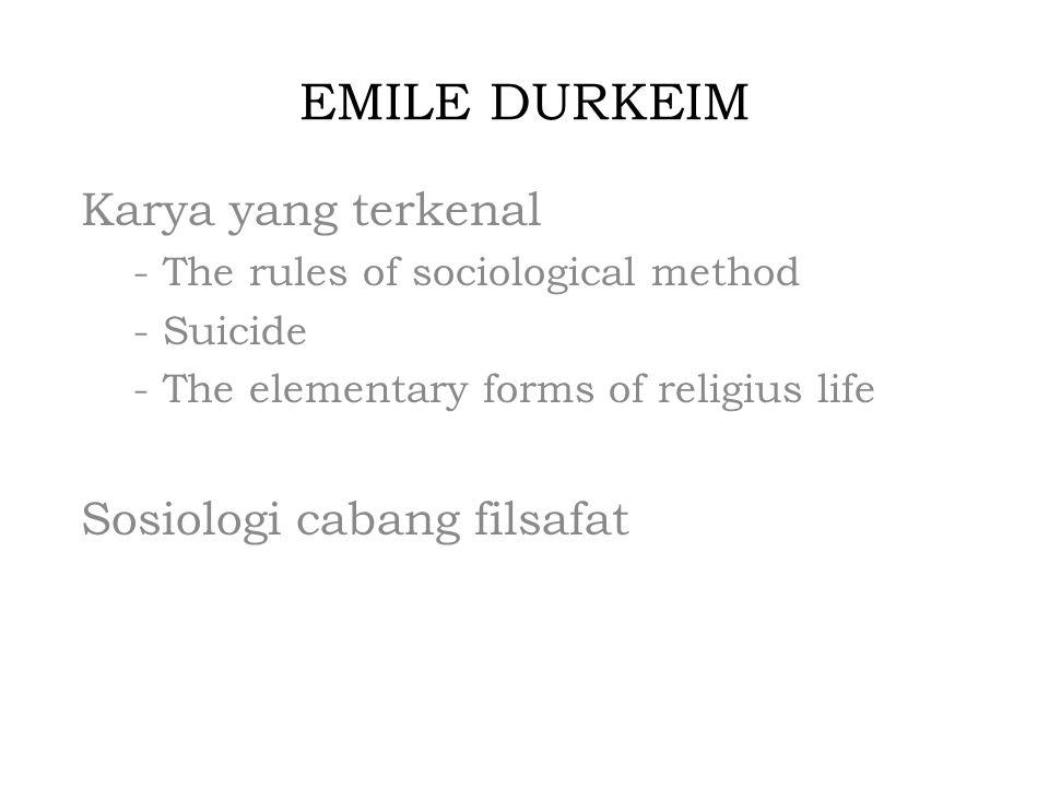 EMILE DURKEIM Karya yang terkenal Sosiologi cabang filsafat
