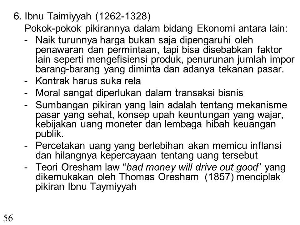 6. Ibnu Taimiyyah (1262-1328) Pokok-pokok pikirannya dalam bidang Ekonomi antara lain: