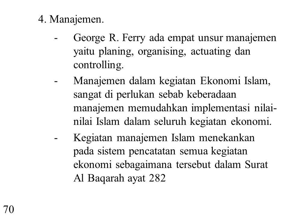 4. Manajemen. George R. Ferry ada empat unsur manajemen yaitu planing, organising, actuating dan controlling.
