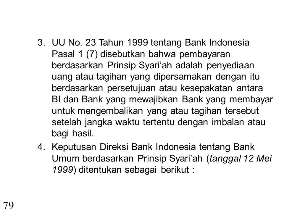 UU No. 23 Tahun 1999 tentang Bank Indonesia Pasal 1 (7) disebutkan bahwa pembayaran berdasarkan Prinsip Syari'ah adalah penyediaan uang atau tagihan yang dipersamakan dengan itu berdasarkan persetujuan atau kesepakatan antara BI dan Bank yang mewajibkan Bank yang membayar untuk mengembalikan yang atau tagihan tersebut setelah jangka waktu tertentu dengan imbalan atau bagi hasil.