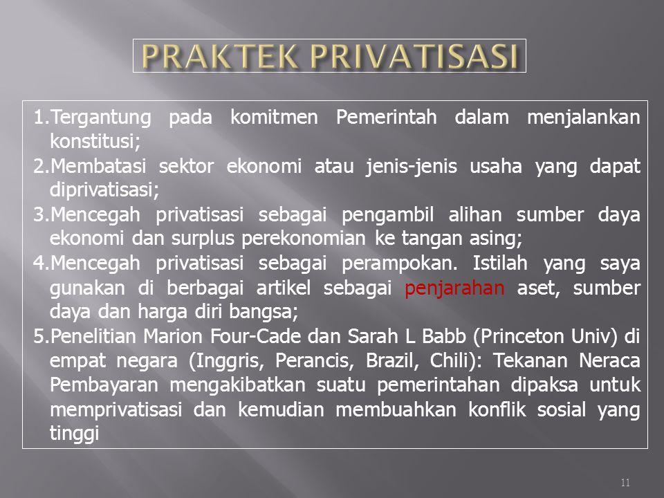 PRAKTEK PRIVATISASI Tergantung pada komitmen Pemerintah dalam menjalankan konstitusi;