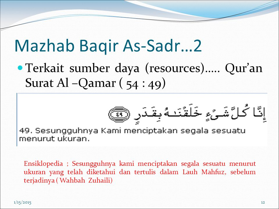 Mazhab Baqir As-Sadr…2 Terkait sumber daya (resources)….. Qur'an Surat Al –Qamar ( 54 : 49)