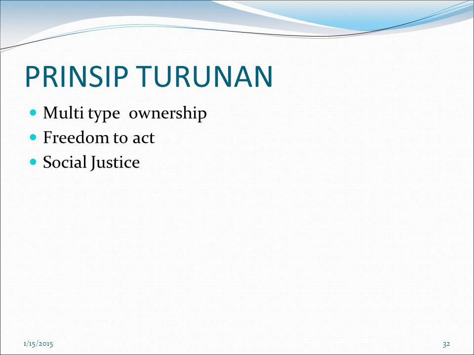 PRINSIP TURUNAN Multi type ownership Freedom to act Social Justice
