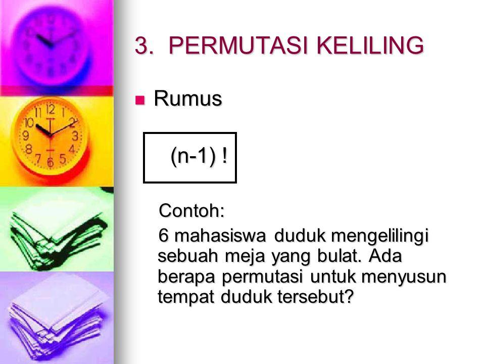3. PERMUTASI KELILING Rumus (n-1) ! Contoh: