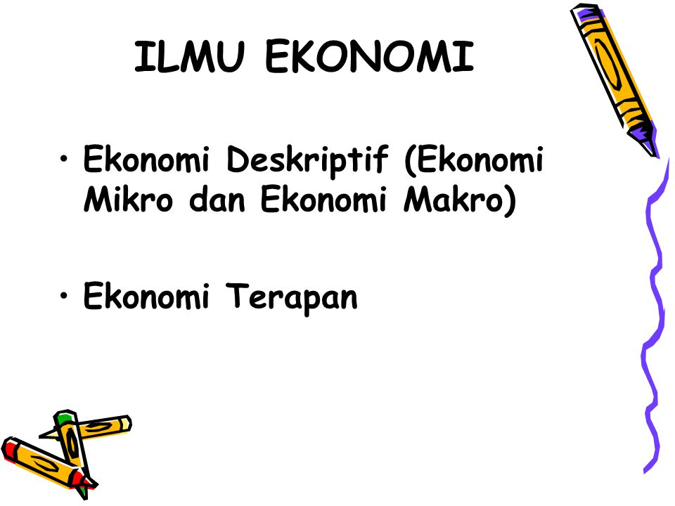 ILMU EKONOMI Ekonomi Deskriptif (Ekonomi Mikro dan Ekonomi Makro)