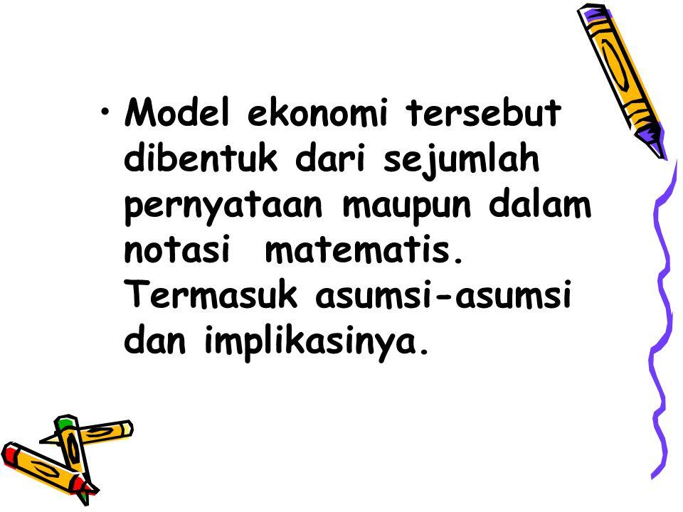 Model ekonomi tersebut dibentuk dari sejumlah pernyataan maupun dalam notasi matematis.