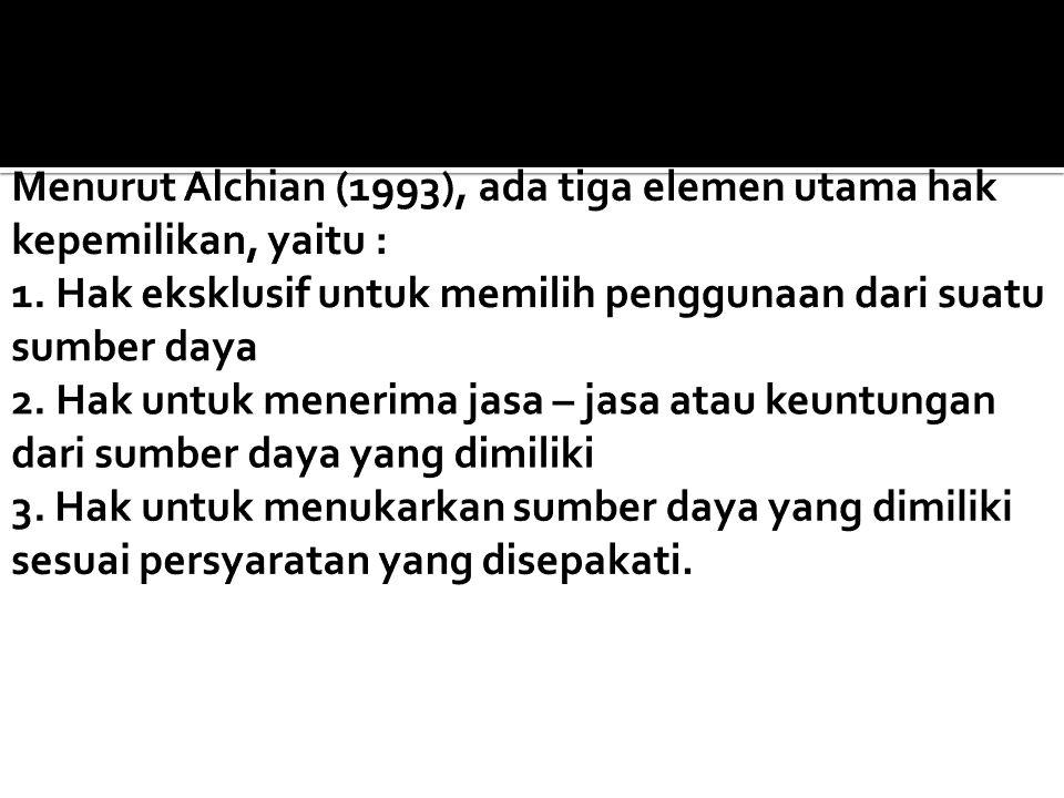 Menurut Alchian (1993), ada tiga elemen utama hak kepemilikan, yaitu : 1.