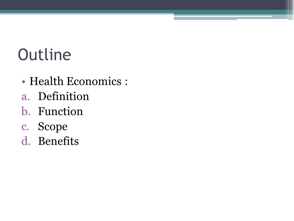 Outline Health Economics : Definition Function Scope Benefits