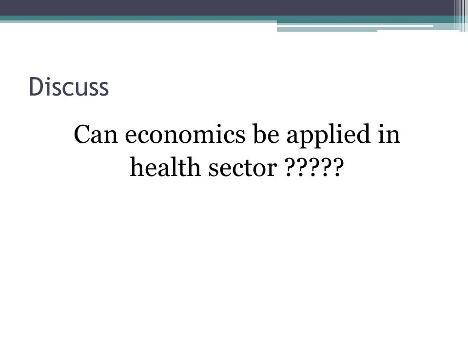 Can economics be applied in health sector