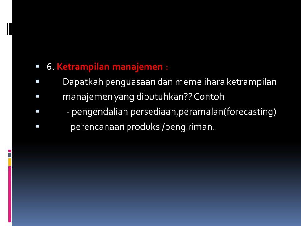 6. Ketrampilan manajemen :