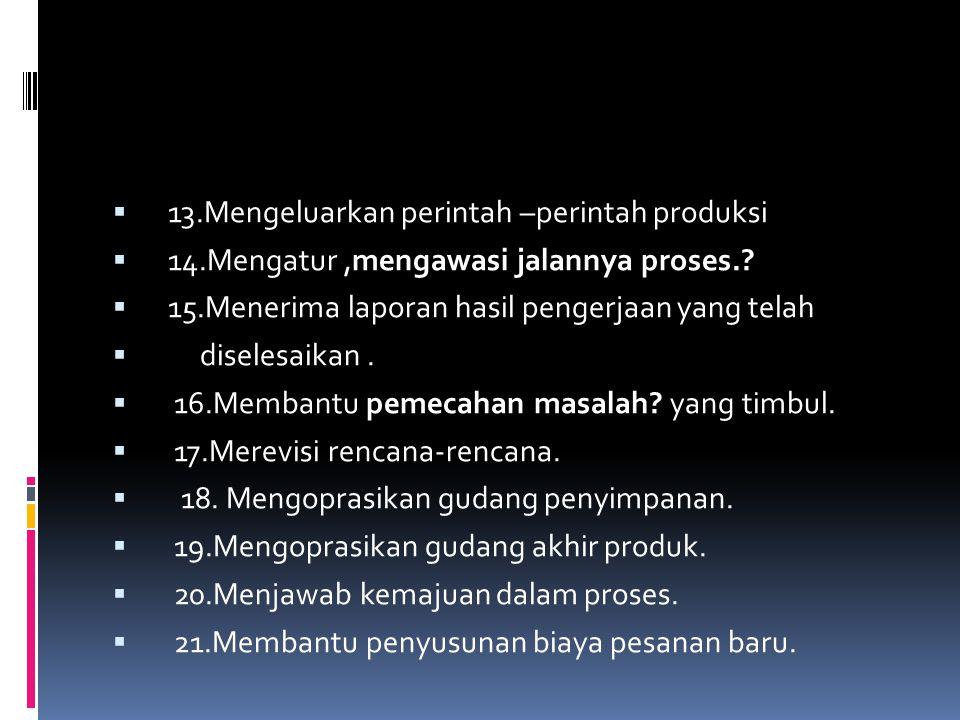 13.Mengeluarkan perintah –perintah produksi