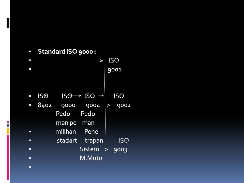 Standard ISO 9000 : > ISO. 9001. ISO ISO ISO ISO. 8402 9000 9004 > 9002.