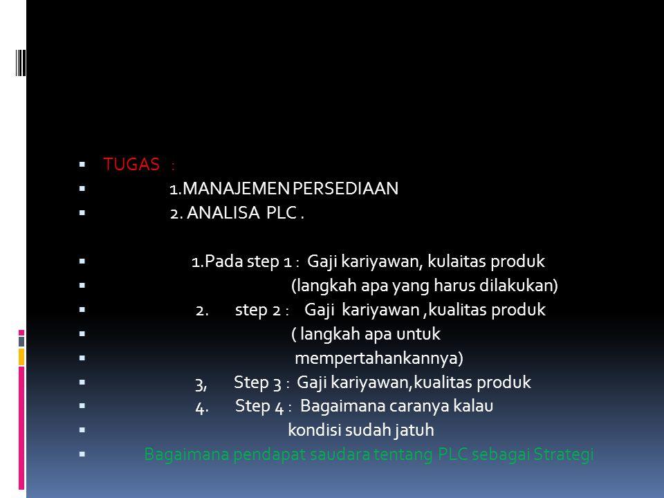TUGAS : 1.MANAJEMEN PERSEDIAAN. 2. ANALISA PLC . 1.Pada step 1 : Gaji kariyawan, kulaitas produk.