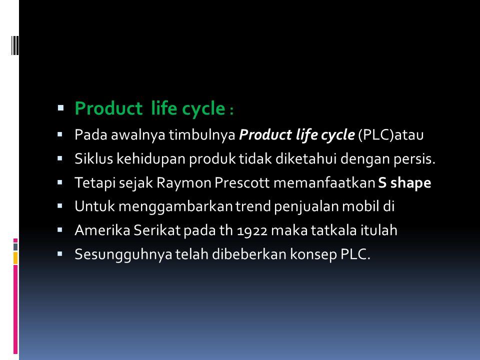 Product life cycle : Pada awalnya timbulnya Product life cycle (PLC)atau. Siklus kehidupan produk tidak diketahui dengan persis.