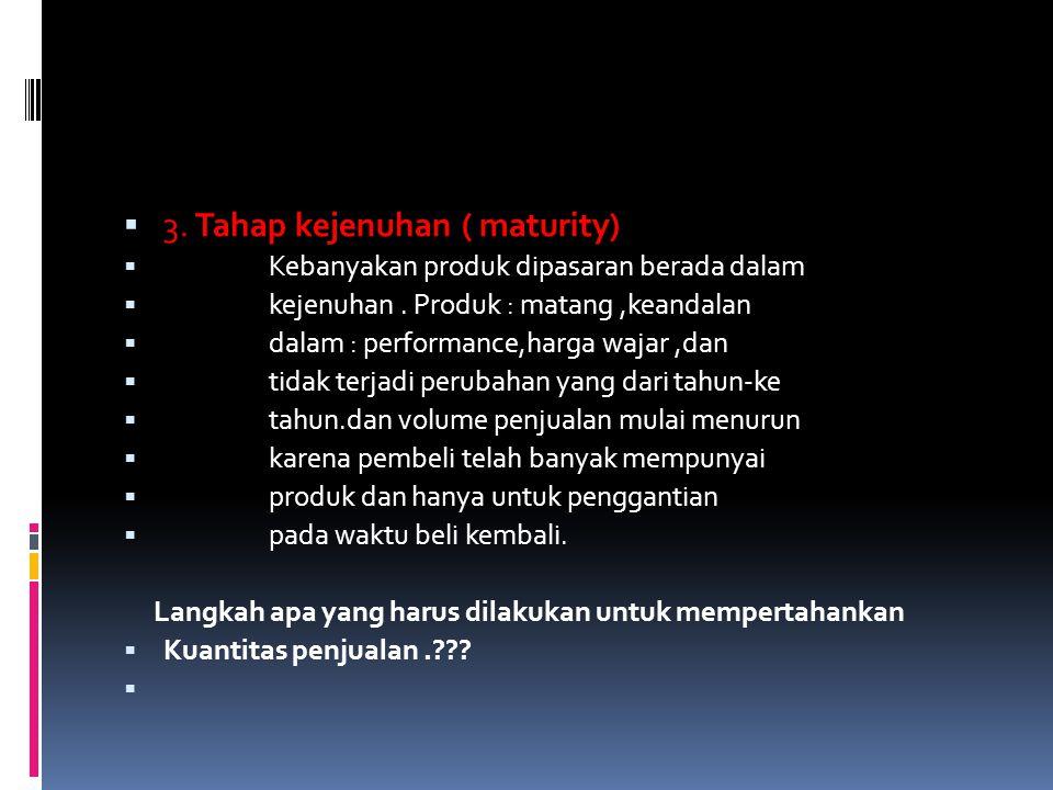 3. Tahap kejenuhan ( maturity)