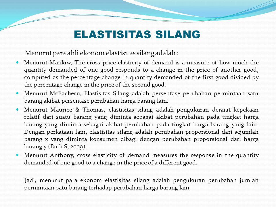ELASTISITAS SILANG Menurut para ahli ekonom elastisitas silang adalah :