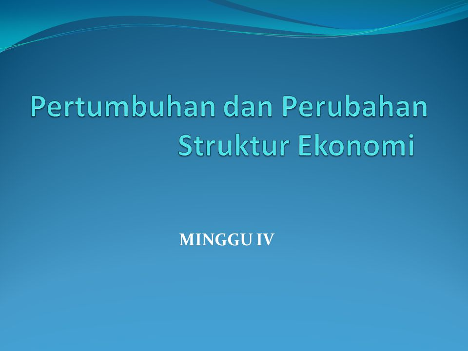 Pertumbuhan dan Perubahan Struktur Ekonomi
