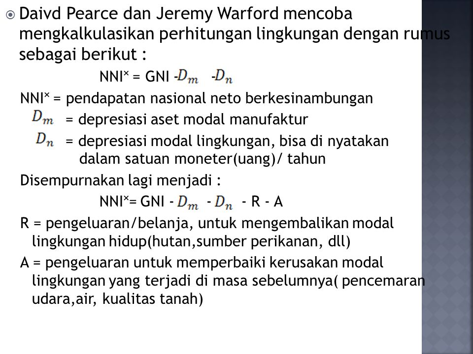 Daivd Pearce dan Jeremy Warford mencoba mengkalkulasikan perhitungan lingkungan dengan rumus sebagai berikut :