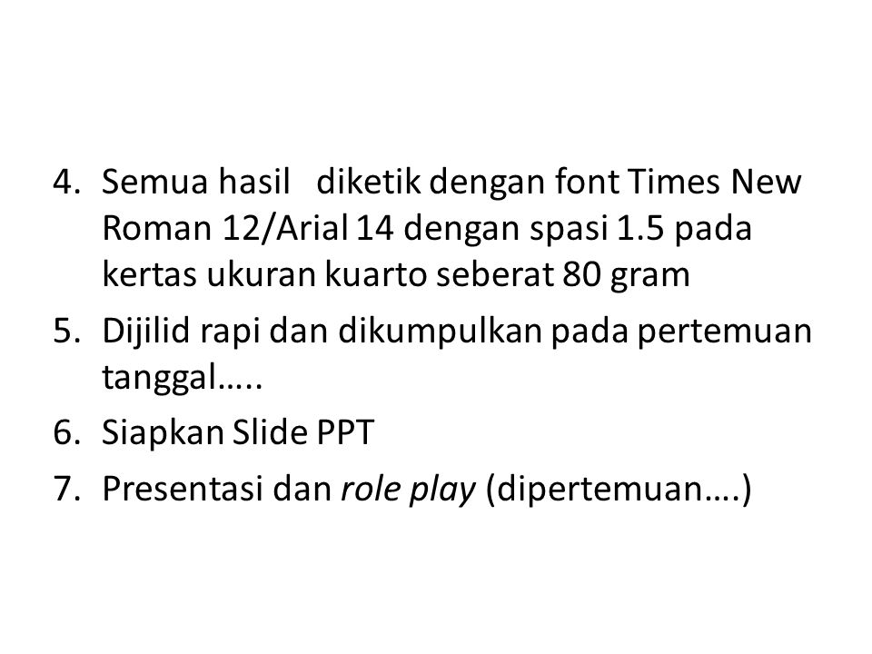 Semua hasil diketik dengan font Times New Roman 12/Arial 14 dengan spasi 1.5 pada kertas ukuran kuarto seberat 80 gram